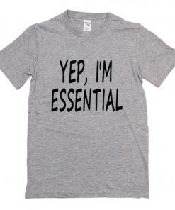 Yep I'm Essential T-Shirt PU27