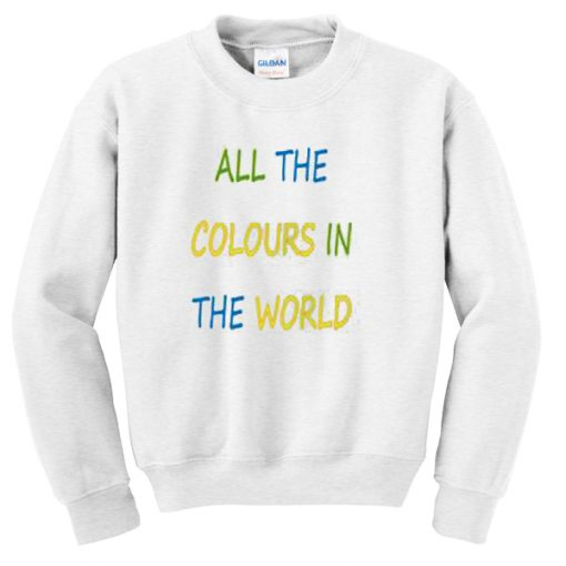 All The Colours In The World Unisex Sweatshirt PU27