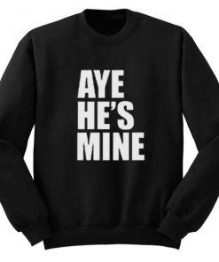 Aye He's Mine Sweatshirt PU27