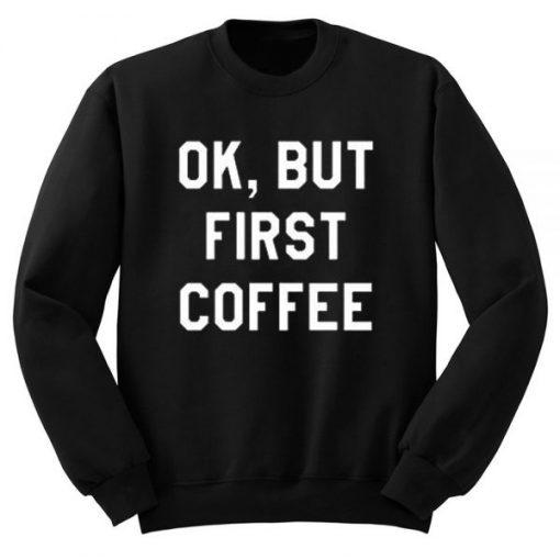 Ok But First Copy Quote Sweatshirt PU27