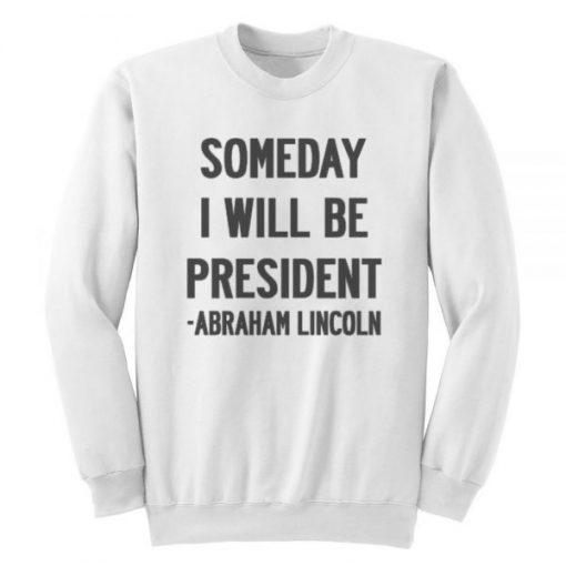Someday I Will Be President Quote Sweatshirt PU27