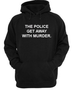 The Police Get Away With Murder Hoodie PU27