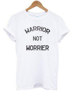 Warrior Not Worrier T-shirt PU27