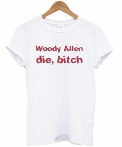 Woody Allen Die Bitch T-shirt PU27