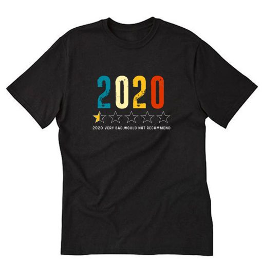 2020 Very Bad Would Not Recommend 2020 T-Shirt PU27