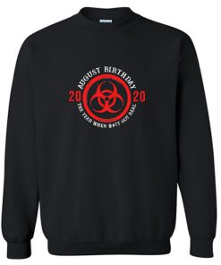 August birthday 2020 quarantined biohazard Sweatshirt PU27