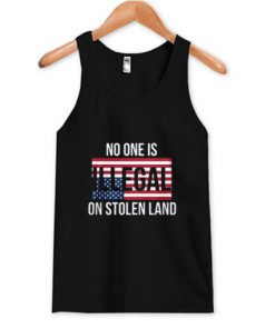 No One Is Illegal On Stolen Land Tank Top PU27