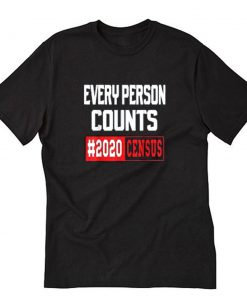 2020 Census #2020Census Every Person Counts Counted Count Me T-Shirt PU27