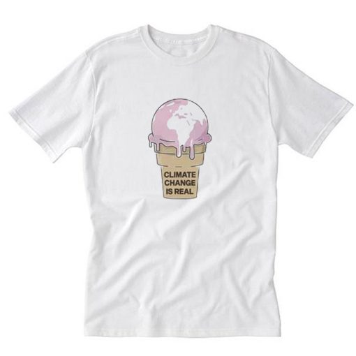Awesome Climate Change is real Ice cream T-Shirt PU27