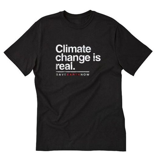 Climate Change Is Real T-Shirt PU27