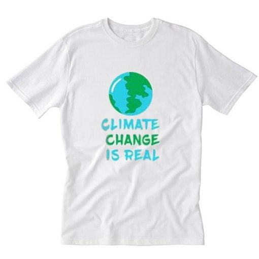 Climate change is real Tee T-Shirt PU27